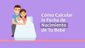 Cómo Calcular la Fecha de Nacimiento de Tu Bebé
